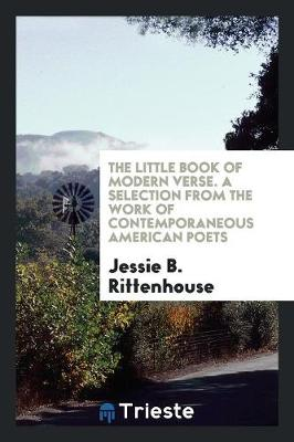 The Little Book of Modern Verse. a Selection from the Work of Contemporaneous American Poets (Paperback)