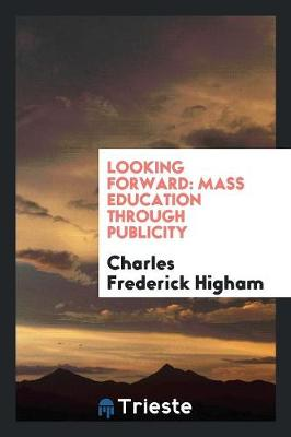 Looking Forward: Mass Education Through Publicity (Paperback)
