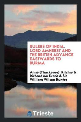 Rulers of India. Lord Amherst and the British Advance Eastwards to Burma (Paperback)