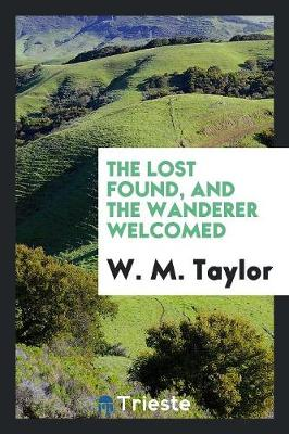The Lost Found, and the Wanderer Welcomed (Paperback)