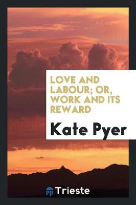Love and Labour; Or, Work and Its Reward (Paperback)