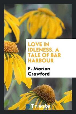 Love in Idleness. a Tale of Bar Harbour (Paperback)