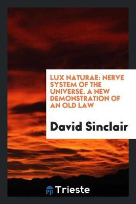 Lux Naturae: Nerve System of the Universe. a New Demonstration of an Old Law (Paperback)