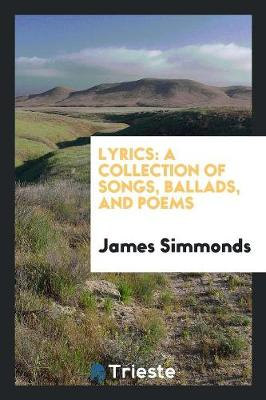 Lyrics: A Collection of Songs, Ballads, and Poems (Paperback)