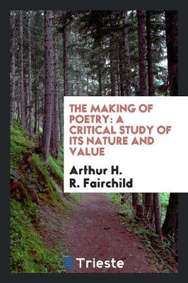 The Making of Poetry: A Critical Study of Its Nature and Value (Paperback)