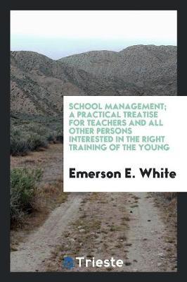 School Management; A Practical Treatise for Teachers and All Other Persons Interested in the Right Training of the Young (Paperback)