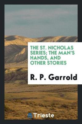 The St. Nicholas Series; The Man's Hands, and Other Stories (Paperback)