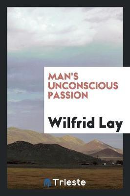 Man's Unconscious Passion (Paperback)