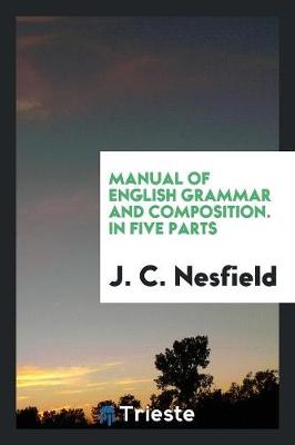 Manual of English Grammar and Composition. in Five Parts (Paperback)