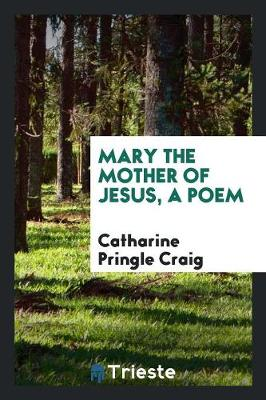 Mary the Mother of Jesus, a Poem (Paperback)