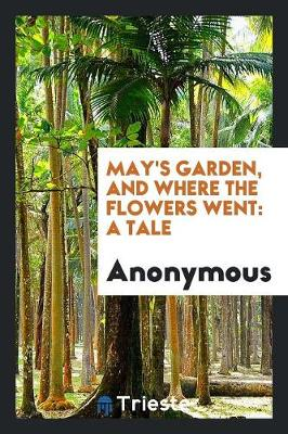May's Garden, and Where the Flowers Went: A Tale (Paperback)
