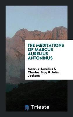 The Meditations of Marcus Aurelius Antoninus (Paperback)