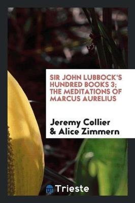 Sir John Lubbock's Hundred Books 3; The Meditations of Marcus Aurelius (Paperback)