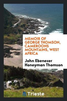 Memoir of George Thomson, Cameroons Mountains, West Africa (Paperback)