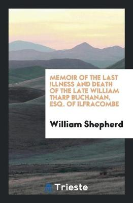 Memoir of the Last Illness and Death of the Late William Tharp Buchanan, Esq. of Ilfracombe (Paperback)