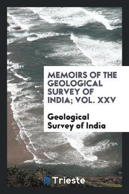 Memoirs of the Geological Survey of India; Vol. XXV (Paperback)