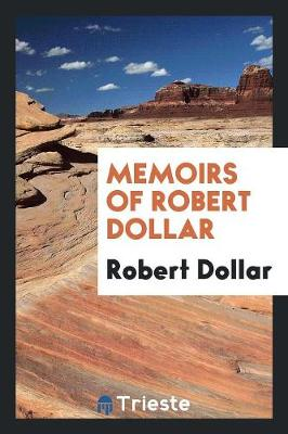 Memoirs of Robert Dollar (Paperback)