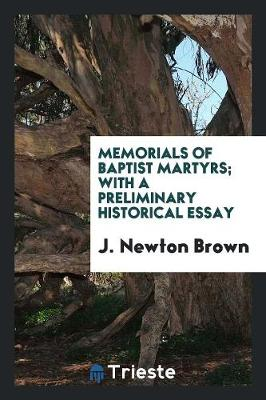 Memorials of Baptist Martyrs; With a Preliminary Historical Essay (Paperback)