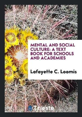 Mental and Social Culture: A Text Book for Schools and Academies (Paperback)