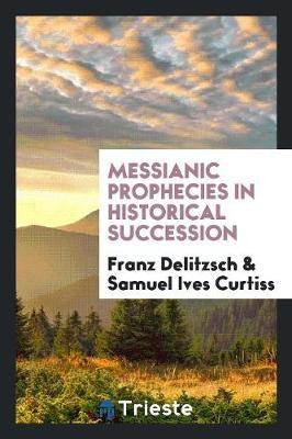 Messianic Prophecies in Historical Succession (Paperback)