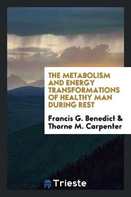 The Metabolism and Energy Transformations of Healthy Man During Rest (Paperback)