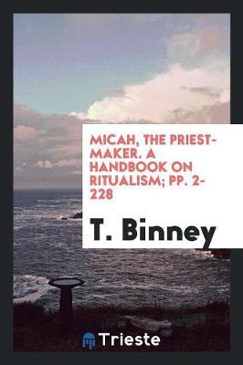 Micah, the Priest-Maker. a Handbook on Ritualism; Pp. 2-228 (Paperback)