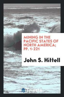 Mining in the Pacific States of North America; Pp. 1-221 (Paperback)