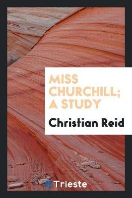 Miss Churchill; A Study (Paperback)