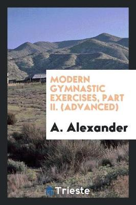 Modern Gymnastic Exercises, Part II. (Advanced) (Paperback)