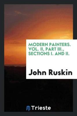 Modern Painters. Vol. II, Part III., Sections I. and II. (Paperback)