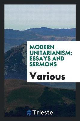 Modern Unitarianism: Essays and Sermons (Paperback)