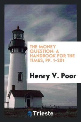 The Money Question: A Handbook for the Times, Pp. 1-201 (Paperback)