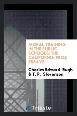 Moral Training in the Public Schools: The California Prize Essays (Paperback)