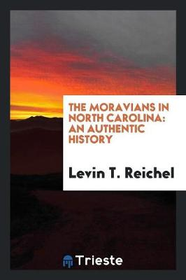 The Moravians in North Carolina: An Authentic History (Paperback)