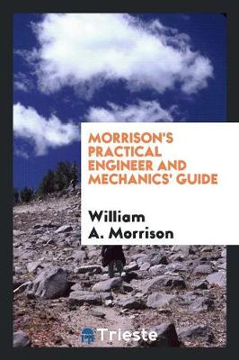 Morrison's Practical Engineer and Mechanics' Guide (Paperback)