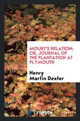 Mourt's Relation; Or, Journal of the Plantation at Plymouth (Paperback)