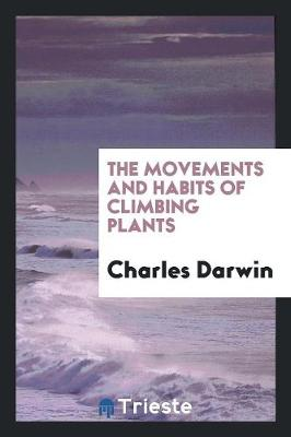 The Movements and Habits of Climbing Plants (Paperback)