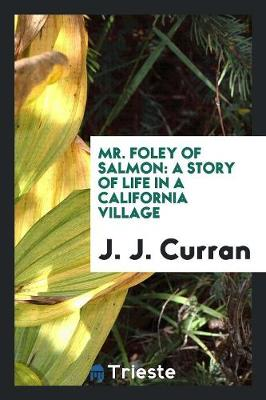 Mr. Foley of Salmon: A Story of Life in a California Village (Paperback)