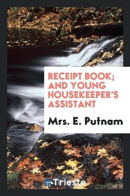 Receipt Book; And Young Housekeeper's Assistant (Paperback)