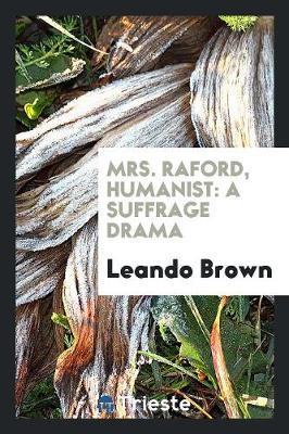 Mrs. Raford, Humanist: A Suffrage Drama (Paperback)