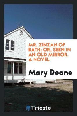 Mr. Zinzan of Bath: Or, Seen in an Old Mirror. a Novel (Paperback)