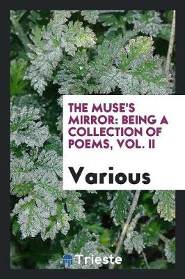 The Muse's Mirror: Being a Collection of Poems, Vol. II (Paperback)