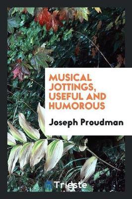 Musical Jottings, Useful and Humorous (Paperback)
