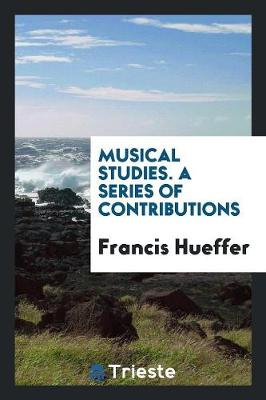 Musical Studies. a Series of Contributions (Paperback)