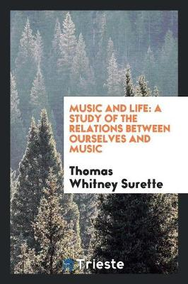 Music and Life: A Study of the Relations Between Ourselves and Music (Paperback)