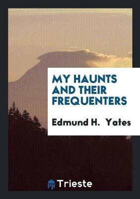 My Haunts and Their Frequenters (Paperback)