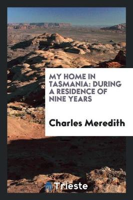 My Home in Tasmania: During a Residence of Nine Years (Paperback)