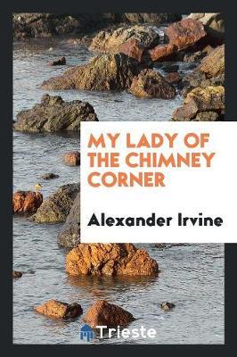 My Lady of the Chimney Corner (Paperback)