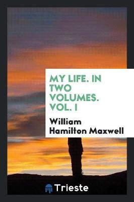 My Life. in Two Volumes. Vol. I (Paperback)