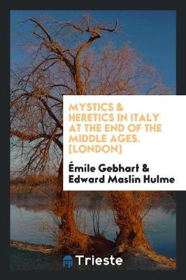 Mystics & Heretics in Italy at the End of the Middle Ages. [london] (Paperback)